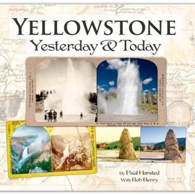 Yellowstone Yesterday & Today by Paul Horsted